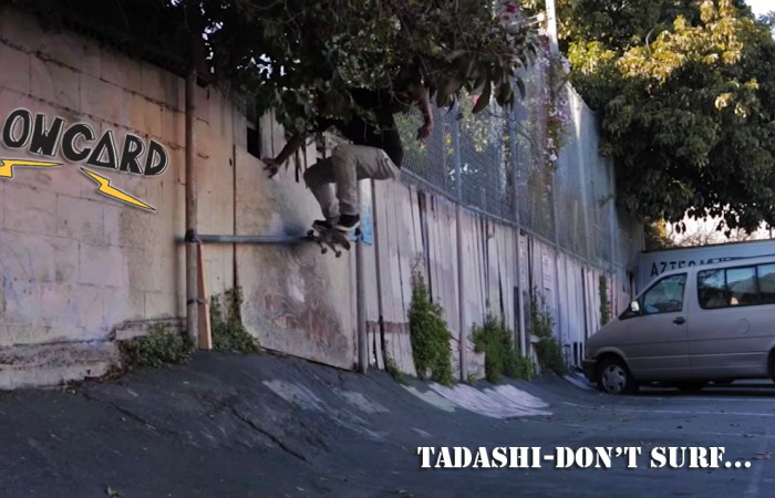 TADASHI – DON'T SURF PART…